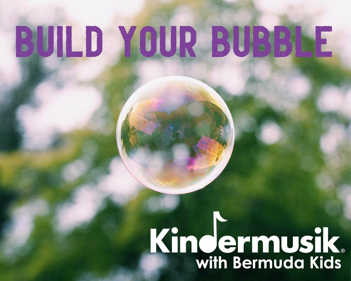 Build Your Kindermusik Bubble